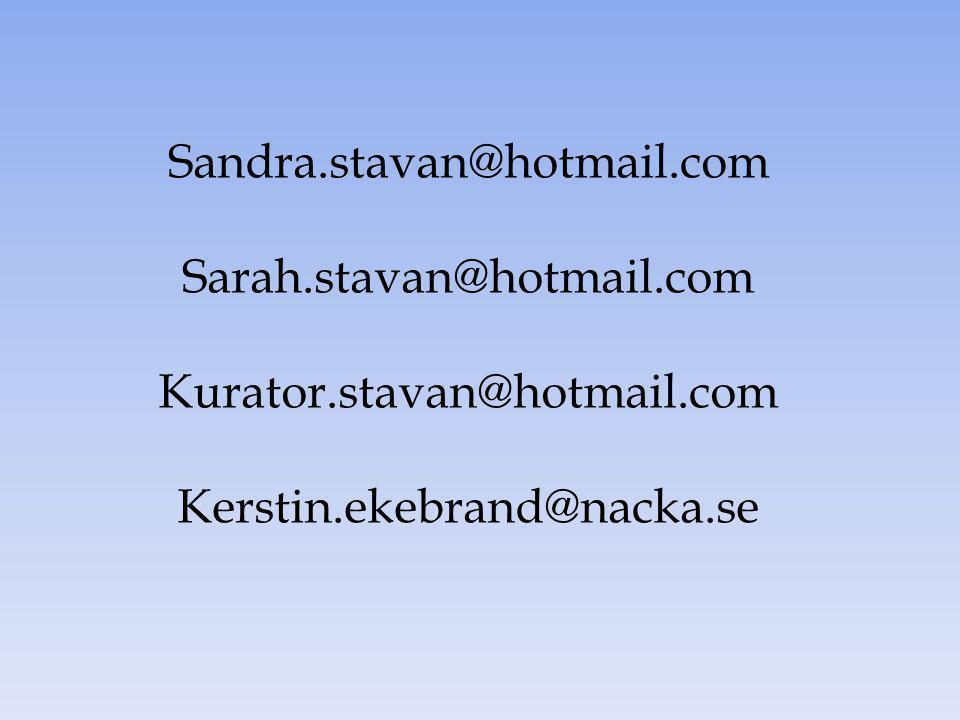 Sandra.stavan@hotmail.com Sarah.stavan@hotmail.com Kurator.stavan@hotmail.com Kerstin.ekebrand@nacka.se