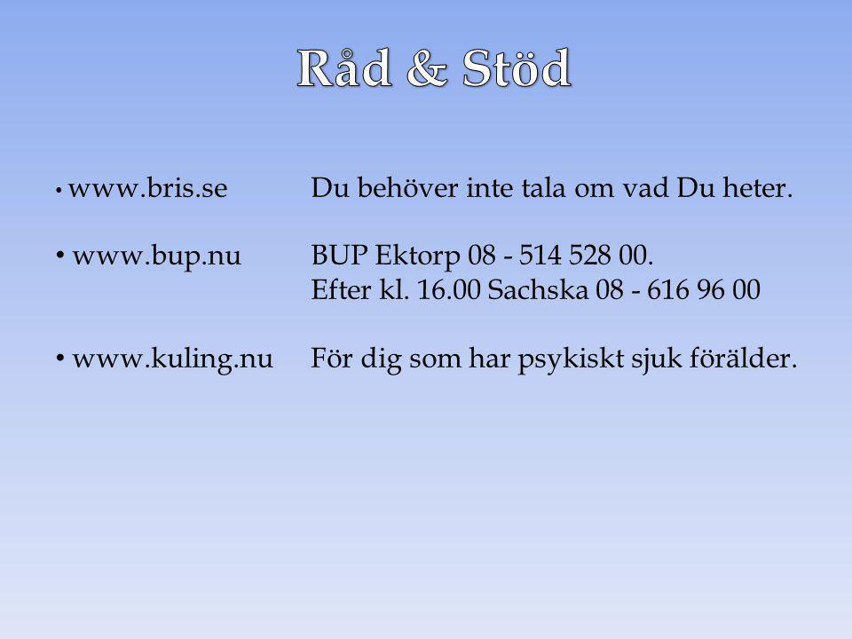 www.bris.seDu behöver inte tala om vad Du heter. www.bup.nuBUP Ektorp 08 - 514 528 00. Efter kl. 16.00 Sachska 08 - 616 96 00 www.kuling.nuFör dig som