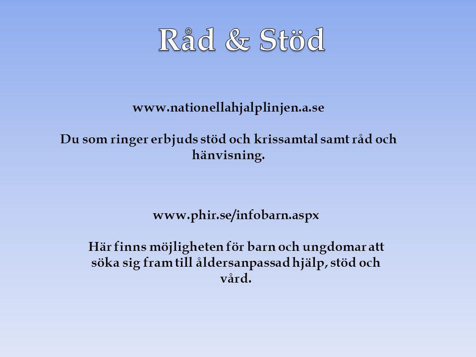 www.nationellahjalplinjen.a.se Du som ringer erbjuds stöd och krissamtal samt råd och hänvisning. www.phir.se/infobarn.aspx Här finns möjligheten för