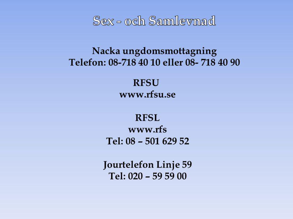 Nacka ungdomsmottagning Telefon: 08-718 40 10 eller 08- 718 40 90 RFSU www.rfsu.se RFSL www.rfs Tel: 08 – 501 629 52 Jourtelefon Linje 59 Tel: 020 – 5