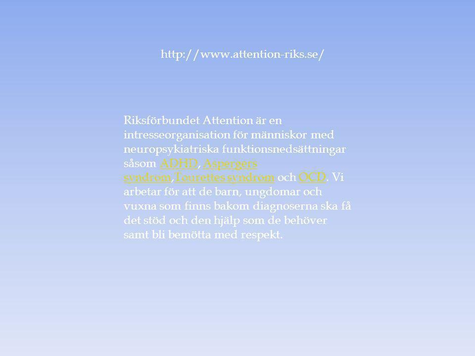 http://www.attention-riks.se/ Riksförbundet Attention är en intresseorganisation för människor med neuropsykiatriska funktionsnedsättningar såsom ADHD