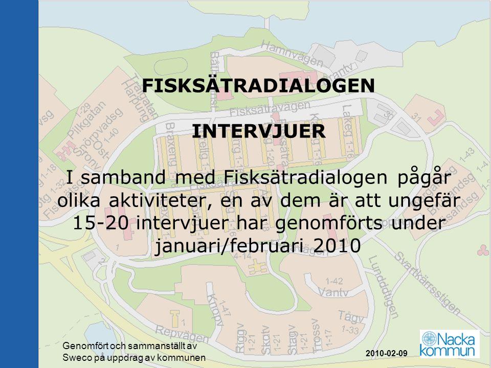 FISKSÄTRADIALOGEN INTERVJUER I samband med Fisksätradialogen pågår olika aktiviteter, en av dem är att ungefär 15-20 intervjuer har genomförts under j