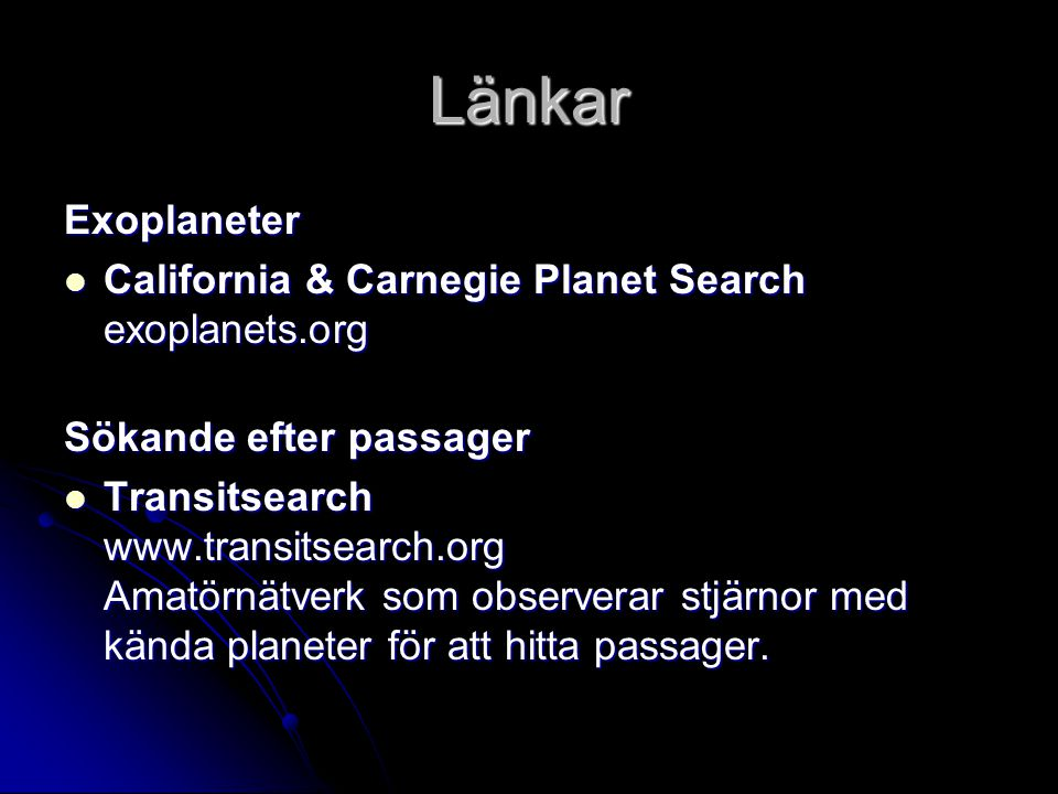 Länkar Exoplaneter California & Carnegie Planet Search exoplanets.org California & Carnegie Planet Search exoplanets.org Sökande efter passager Transi