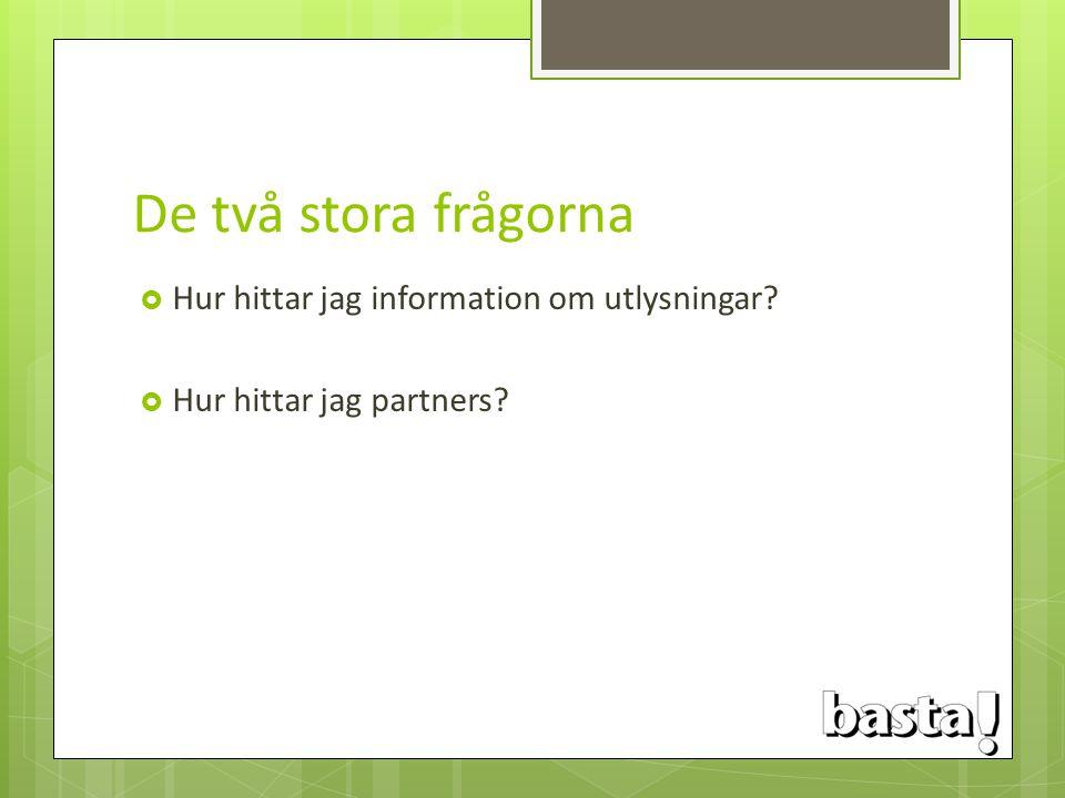 De två stora frågorna  Hur hittar jag information om utlysningar?  Hur hittar jag partners?