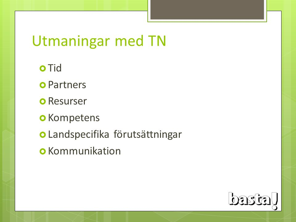 Utmaningar med TN  Tid  Partners  Resurser  Kompetens  Landspecifika förutsättningar  Kommunikation
