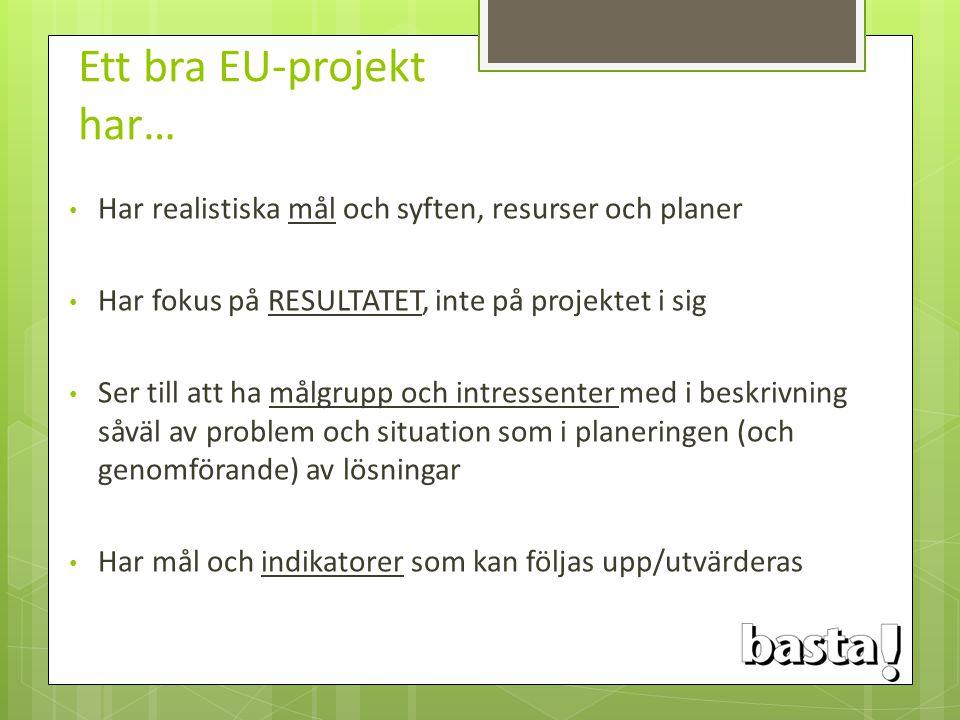 Ett bra EU-projekt har… Har realistiska mål och syften, resurser och planer Har fokus på RESULTATET, inte på projektet i sig Ser till att ha målgrupp