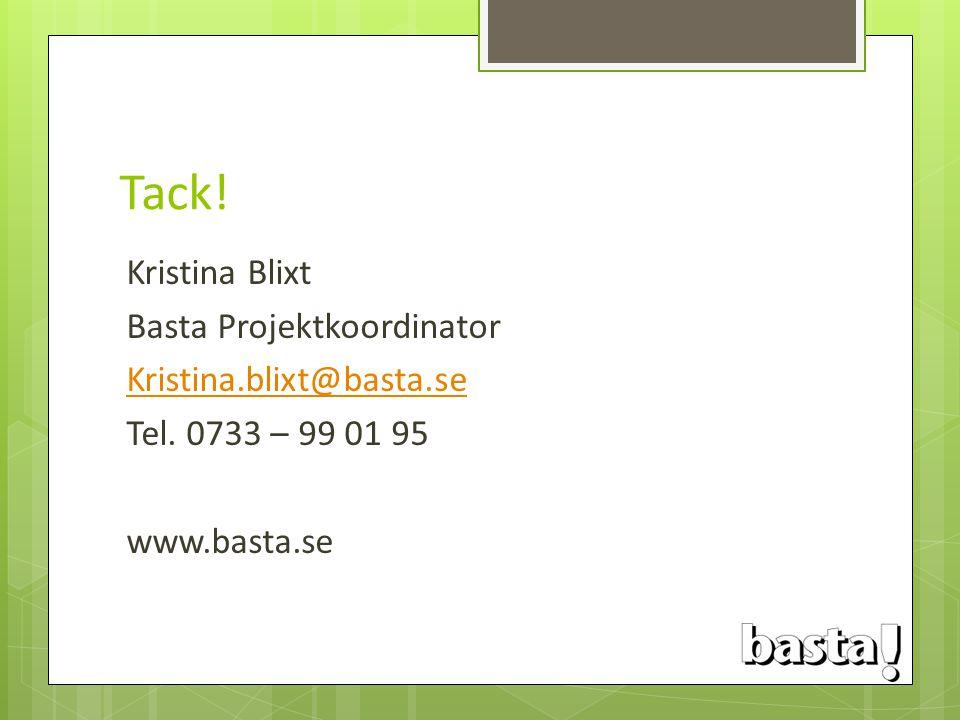 Tack! Kristina Blixt Basta Projektkoordinator Kristina.blixt@basta.se Tel. 0733 – 99 01 95 www.basta.se