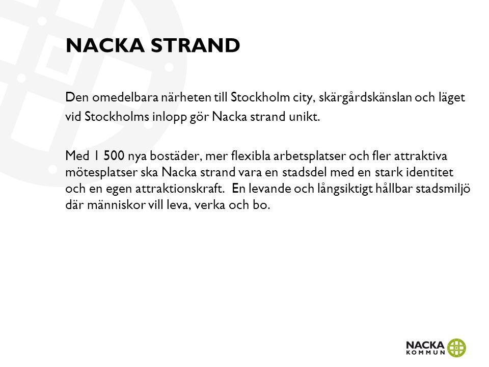 NACKA STRAND Den omedelbara närheten till Stockholm city, skärgårdskänslan och läget vid Stockholms inlopp gör Nacka strand unikt. Med 1 500 nya bostä