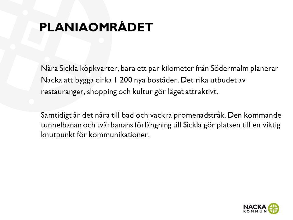 PLANIAOMRÅDET Nära Sickla köpkvarter, bara ett par kilometer från Södermalm planerar Nacka att bygga cirka 1 200 nya bostäder. Det rika utbudet av res