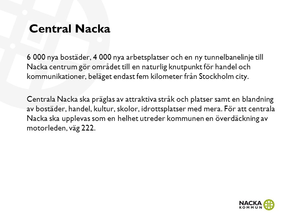 Central Nacka 6 000 nya bostäder, 4 000 nya arbetsplatser och en ny tunnelbanelinje till Nacka centrum gör området till en naturlig knutpunkt för hand