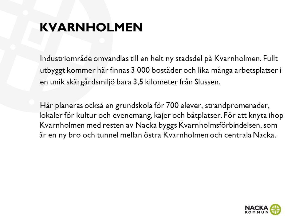 KVARNHOLMSFÖRBINDELSEN The Kvarnholmen Link will join Kvarnholmen to central Nacka.