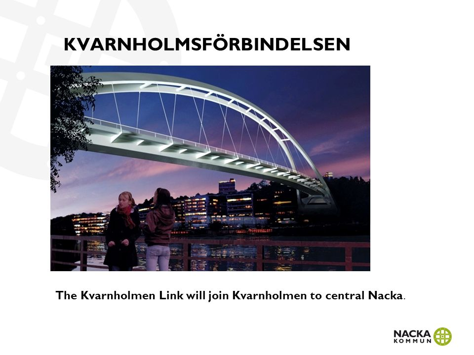 KVARNHOLMSFÖRBINDELSEN För att knyta ihop den framväxande stadsdelen Kvarnholmen med Nacka centrum bygger Nacka kommun en bro över Svindersviken och en tunnel genom Ryssbergen.