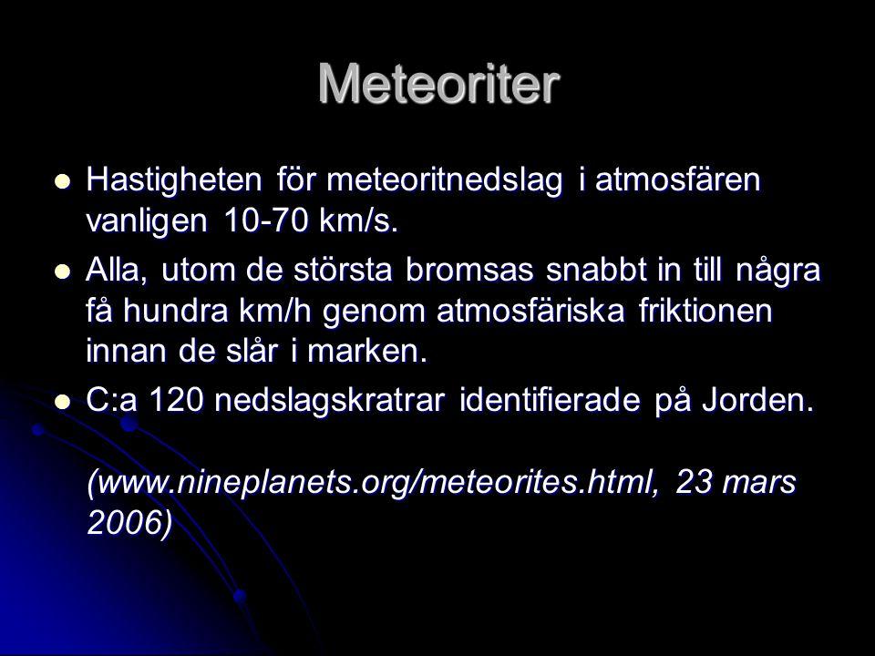 Meteoriter Hastigheten för meteoritnedslag i atmosfären vanligen 10-70 km/s. Hastigheten för meteoritnedslag i atmosfären vanligen 10-70 km/s. Alla, u