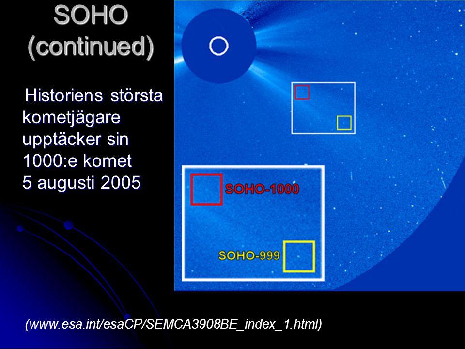 SOHO (continued) Historiens största kometjägare upptäcker sin 1000:e komet 5 augusti 2005 Historiens största kometjägare upptäcker sin 1000:e komet 5