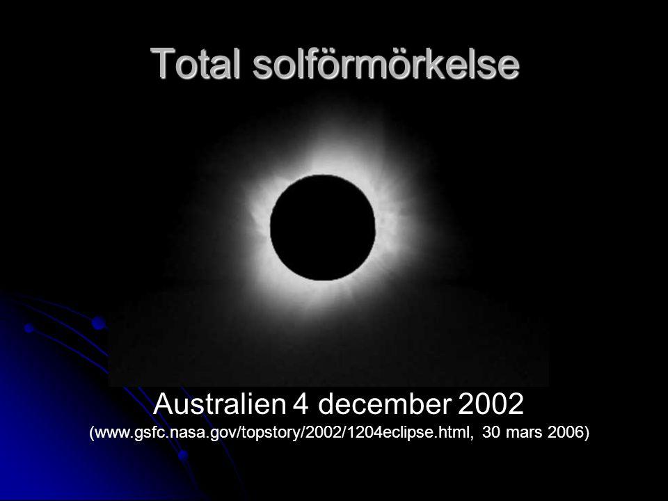 Total solförmörkelse Australien 4 december 2002 (www.gsfc.nasa.gov/topstory/2002/1204eclipse.html, 30 mars 2006)