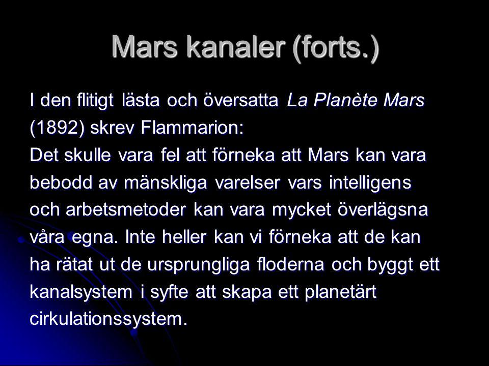 Mars kanaler (forts.) I den flitigt lästa och översatta La Planète Mars (1892) skrev Flammarion: Det skulle vara fel att förneka att Mars kan vara beb