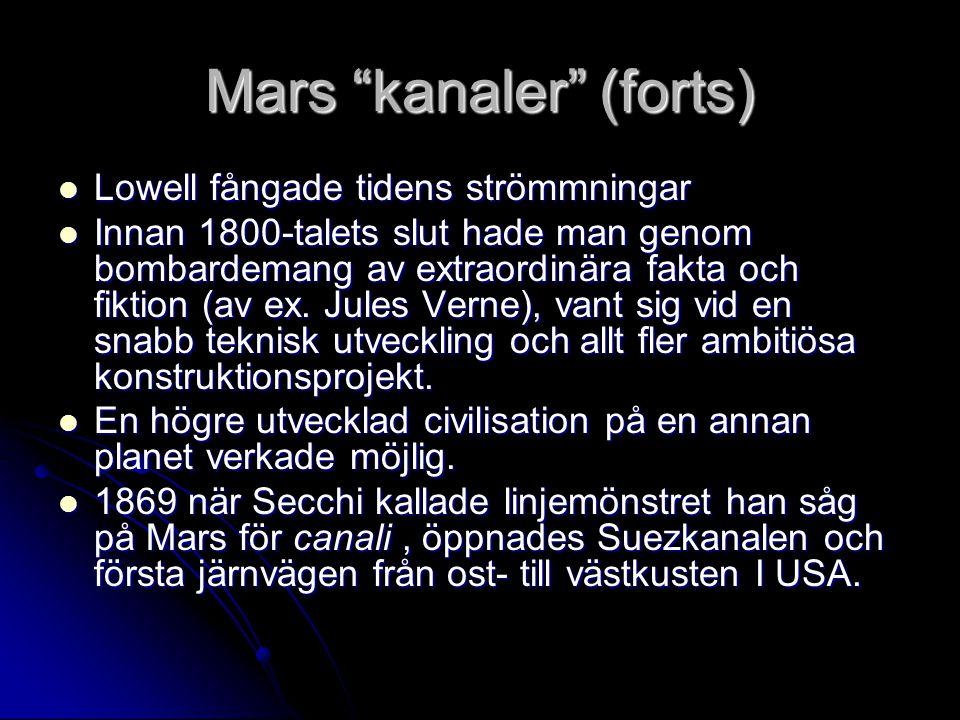 """Mars """"kanaler"""" (forts) Lowell fångade tidens strömmningar Lowell fångade tidens strömmningar Innan 1800-talets slut hade man genom bombardemang av ext"""