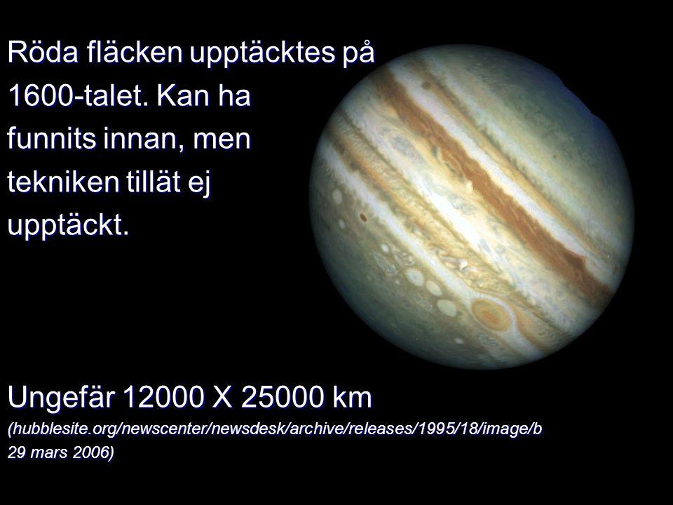 Röda fläcken upptäcktes på 1600-talet. Kan ha funnits innan, men tekniken tillät ej upptäckt. Ungefär 12000 X 25000 km (hubblesite.org/newscenter/news