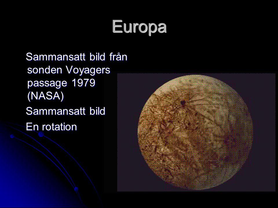 Europa Sammansatt bild från sonden Voyagers passage 1979 (NASA) Sammansatt bild från sonden Voyagers passage 1979 (NASA) Sammansatt bild Sammansatt bi