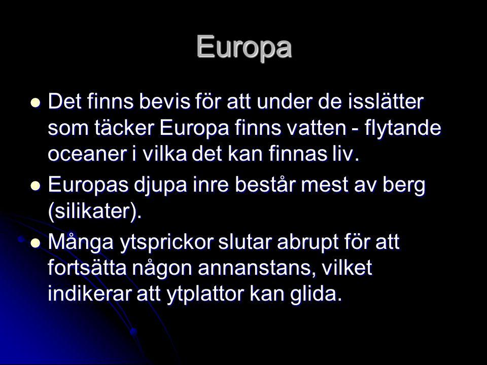 Europa Det finns bevis för att under de isslätter som täcker Europa finns vatten - flytande oceaner i vilka det kan finnas liv. Det finns bevis för at