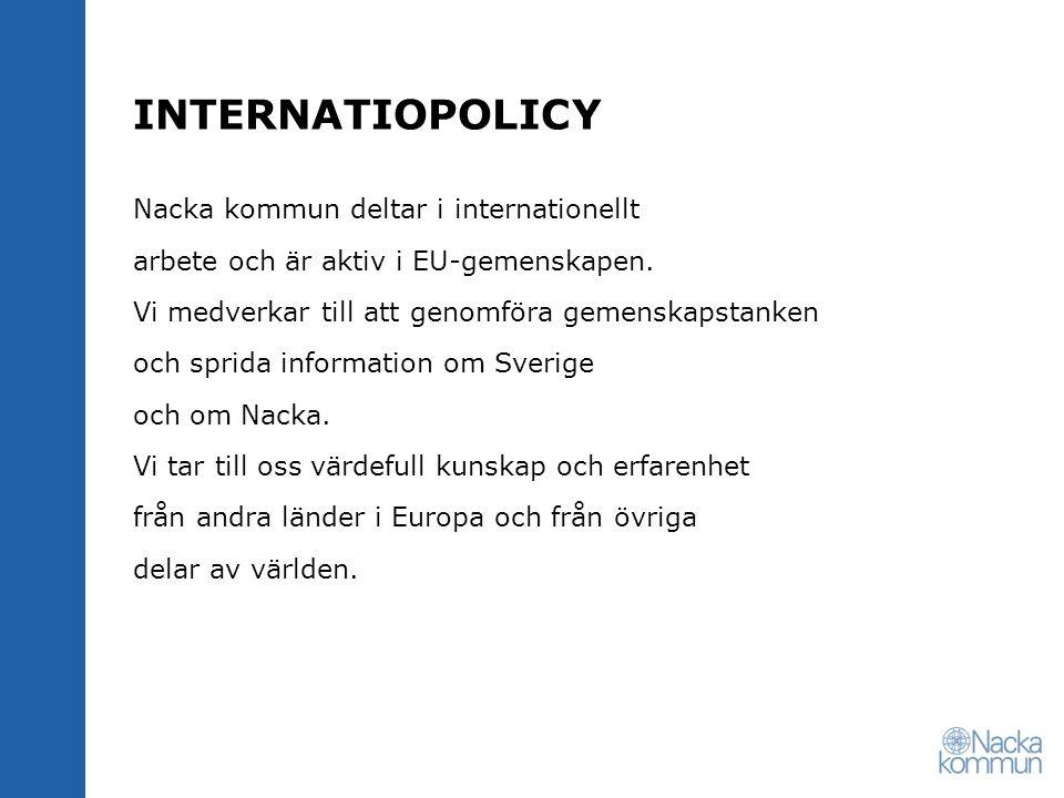 INTERNATIOPOLICY Nacka kommun deltar i internationellt arbete och är aktiv i EU-gemenskapen.