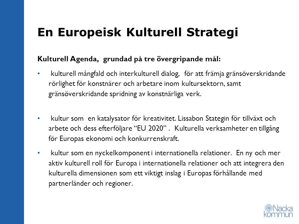 En Europeisk Kulturell Strategi Kulturell Agenda, grundad på tre övergripande mål: kulturell mångfald och interkulturell dialog, för att främja gränsöverskridande rörlighet för konstnärer och arbetare inom kultursektorn, samt gränsöverskridande spridning av konstnärliga verk.
