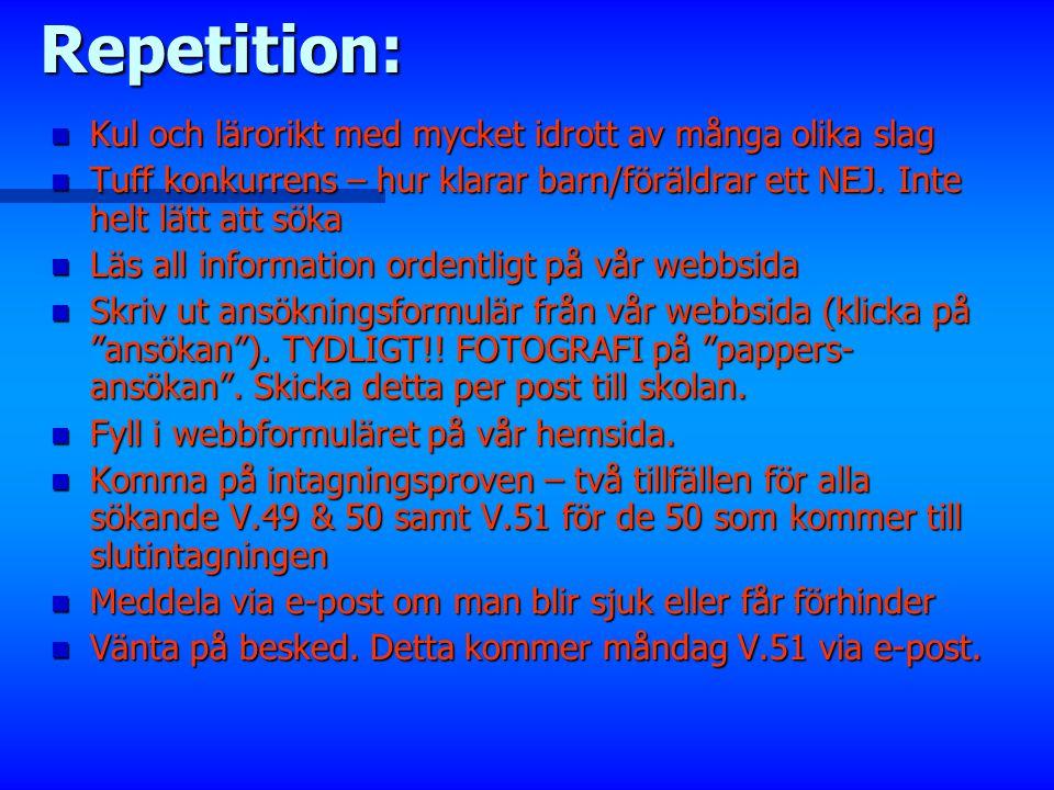 Ansökan: Ansökan består av 3 saker: 1.Ansökningsformulär finns att skriva ut från vår webbsida (pdf,word, excel) OBS! GLÖM EJ FOTOGRAFI 2.Fyll i webbf