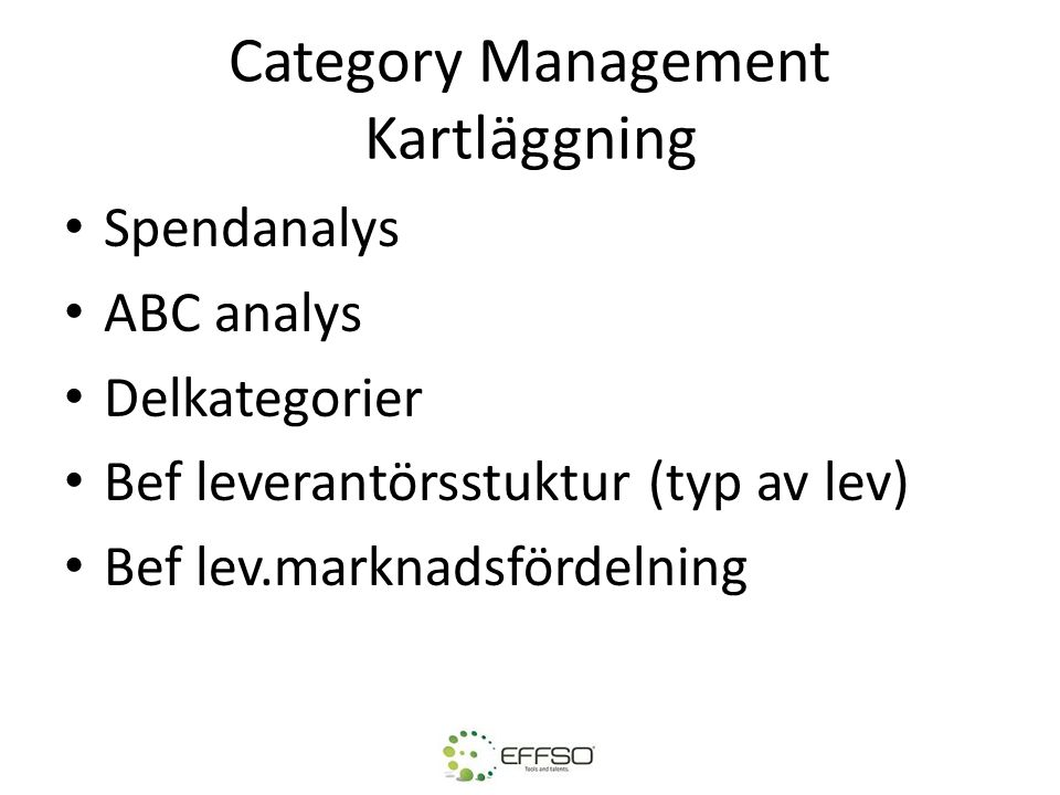 Category Management Kartläggning Spendanalys ABC analys Delkategorier Bef leverantörsstuktur (typ av lev) Bef lev.marknadsfördelning