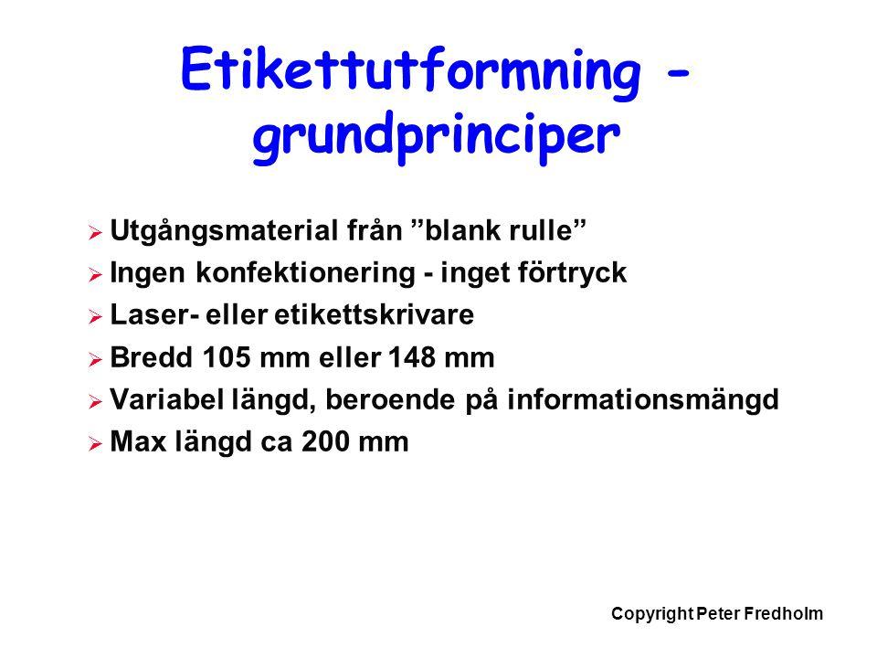 """Copyright Peter Fredholm Etikettutformning - grundprinciper  Utgångsmaterial från """"blank rulle""""  Ingen konfektionering - inget förtryck  Laser- ell"""