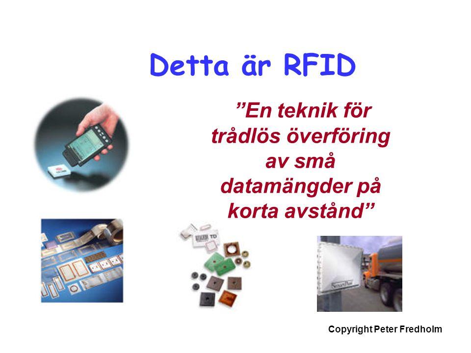 """Copyright Peter Fredholm Detta är RFID """"En teknik för trådlös överföring av små datamängder på korta avstånd"""""""