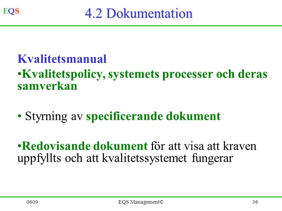 EQSEQSEQSEQS 0609EQS Management©35 4 Ledningsssystem för kvalitet 4.1 Allmänna krav Organisationen skall: a) Identifiera processer och deras tillämpni