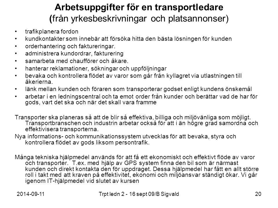 2014-09-11Trpt ledn 2 - 16 sept 09/B Sigvald20 Arbetsuppgifter för en transportledare (från yrkesbeskrivningar och platsannonser) trafikplanera fordon