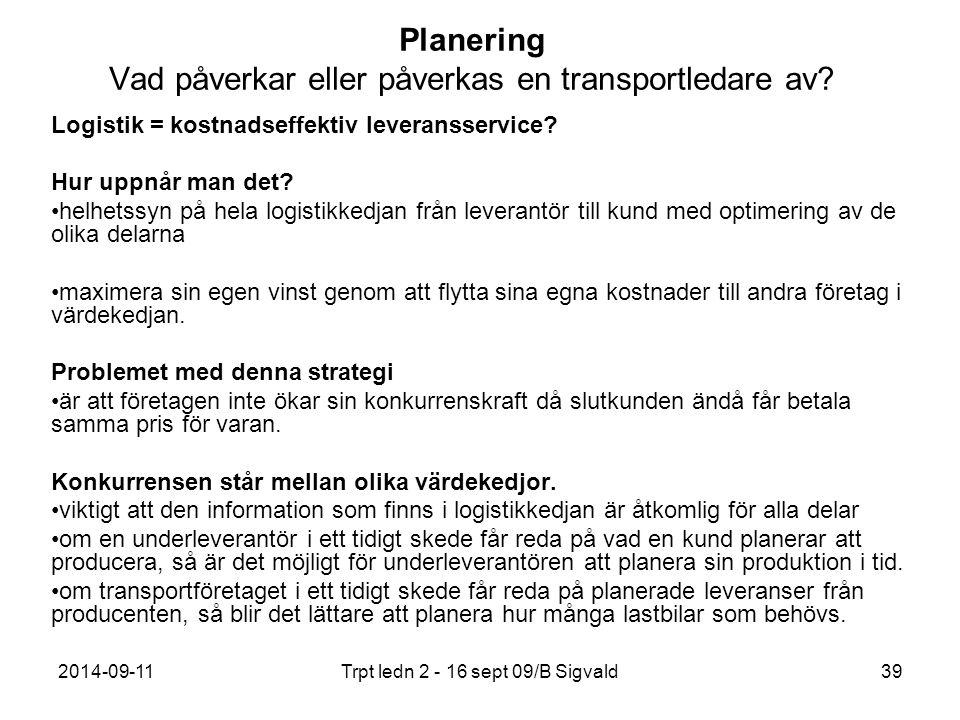 2014-09-11Trpt ledn 2 - 16 sept 09/B Sigvald39 Planering Vad påverkar eller påverkas en transportledare av? Logistik = kostnadseffektiv leveransservic