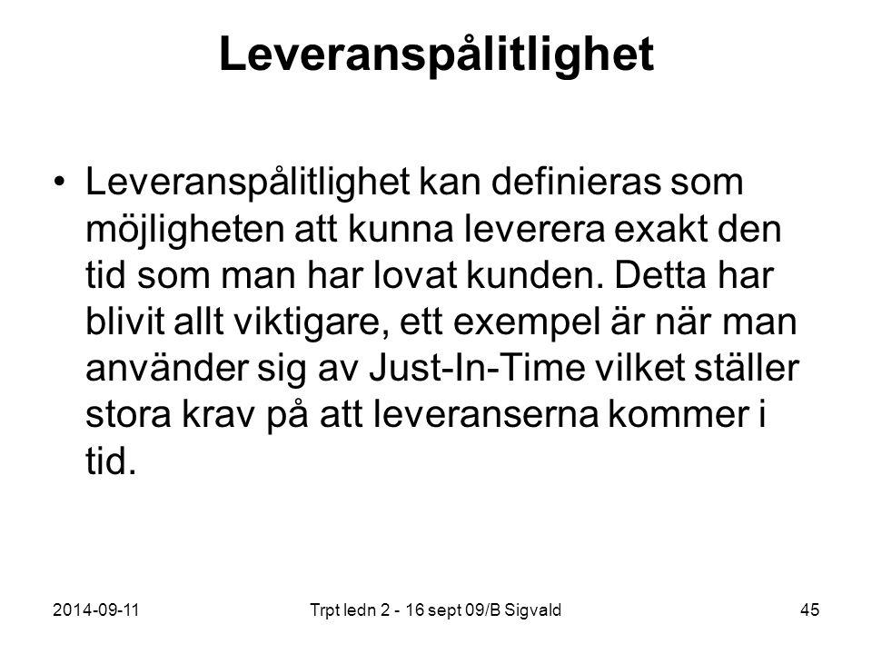 2014-09-11Trpt ledn 2 - 16 sept 09/B Sigvald45 Leveranspålitlighet Leveranspålitlighet kan definieras som möjligheten att kunna leverera exakt den tid