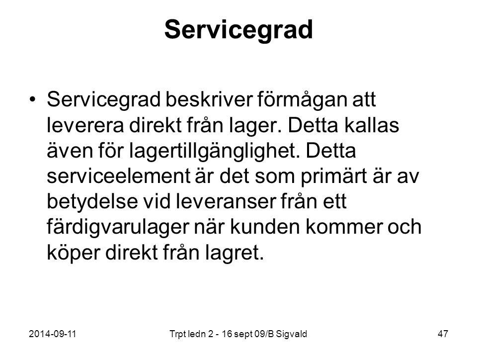2014-09-11Trpt ledn 2 - 16 sept 09/B Sigvald47 Servicegrad Servicegrad beskriver förmågan att leverera direkt från lager. Detta kallas även för lagert