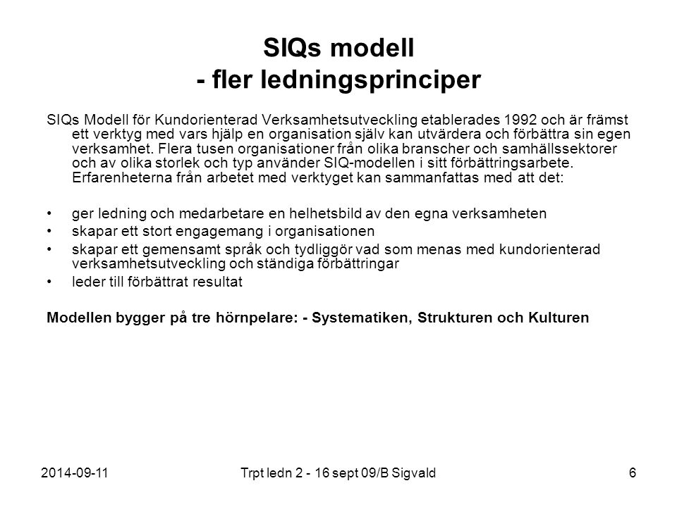 2014-09-11Trpt ledn 2 - 16 sept 09/B Sigvald6 SIQs modell - fler ledningsprinciper SIQs Modell för Kundorienterad Verksamhetsutveckling etablerades 19