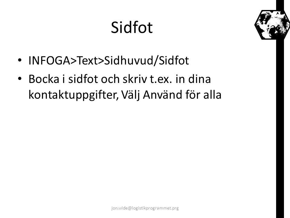 Sidfot INFOGA>Text>Sidhuvud/Sidfot Bocka i sidfot och skriv t.ex. in dina kontaktuppgifter, Välj Använd för alla jon.wide@logistikprogrammet.prg