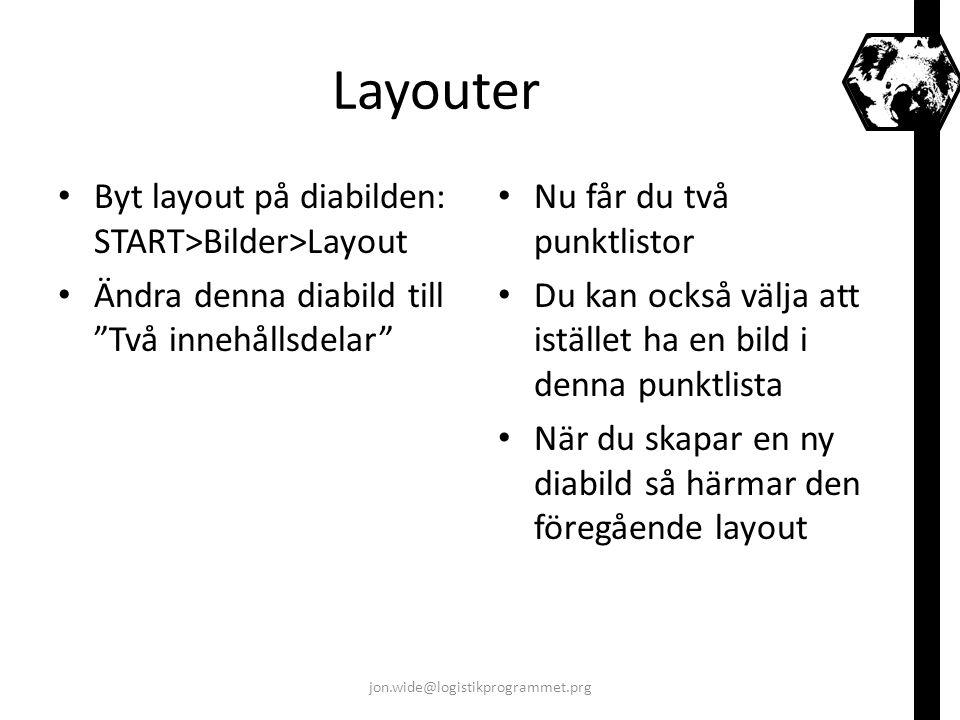 """Layouter Byt layout på diabilden: START>Bilder>Layout Ändra denna diabild till """"Två innehållsdelar"""" Nu får du två punktlistor Du kan också välja att i"""