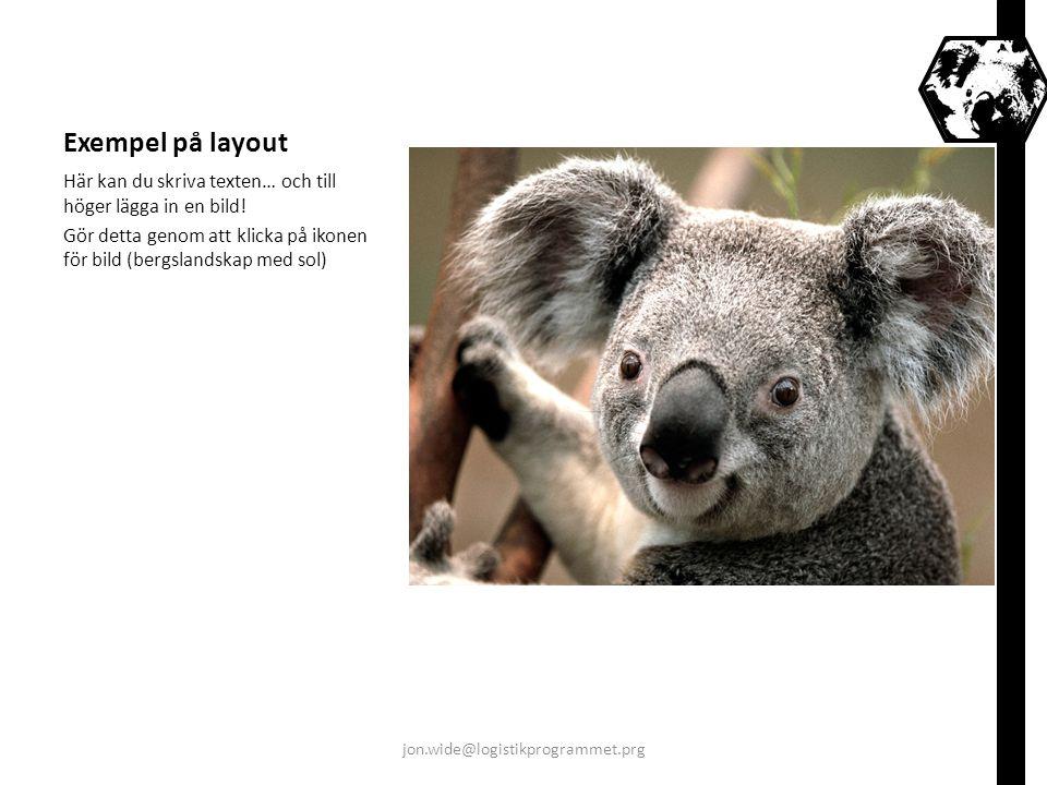 Exempel på layout Här kan du skriva texten… och till höger lägga in en bild! Gör detta genom att klicka på ikonen för bild (bergslandskap med sol) jon
