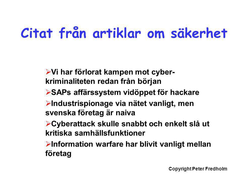 Copyright Peter Fredholm Citat från artiklar om säkerhet  Vi har förlorat kampen mot cyber- kriminaliteten redan från början  SAPs affärssystem vidö