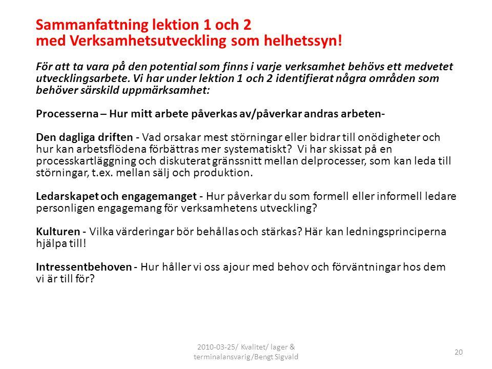 2010-03-25/ Kvalitet/ lager & terminalansvarig/Bengt Sigvald 20 Sammanfattning lektion 1 och 2 med Verksamhetsutveckling som helhetssyn! För att ta va