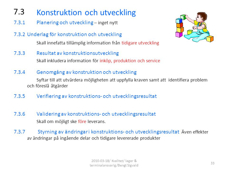Konstruktion och utveckling 7.3.1Planering och utveckling – inget nytt 7.3.2 Underlag för konstruktion och utveckling Skall innefatta tillämplig infor