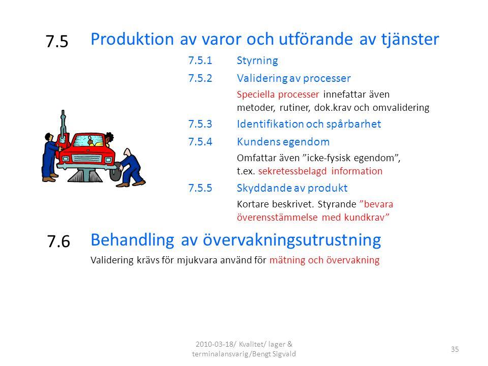 7.5 Produktion av varor och utförande av tjänster 7.5.1Styrning 7.5.2Validering av processer Speciella processer innefattar även metoder, rutiner, dok