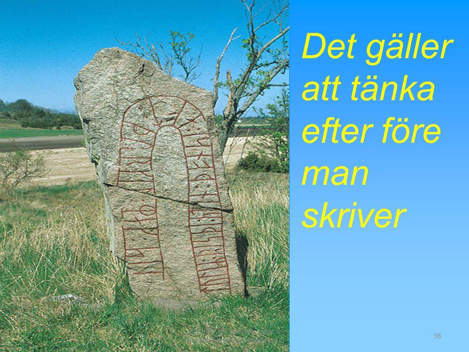 Det gäller att tänka efter före man skriver 38 2010-03-18/ Kvalitet/ lager & terminalansvarig/Bengt Sigvald