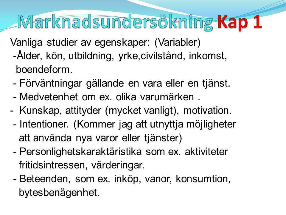 Vanliga studier av egenskaper: (Variabler) -Ålder, kön, utbildning, yrke,civilstånd, inkomst, boendeform.