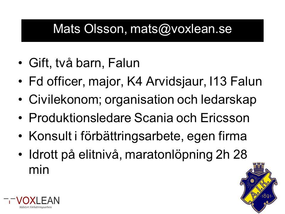 Mats Olsson, mats@voxlean.se Gift, två barn, Falun Fd officer, major, K4 Arvidsjaur, I13 Falun Civilekonom; organisation och ledarskap Produktionsledare Scania och Ericsson Konsult i förbättringsarbete, egen firma Idrott på elitnivå, maratonlöpning 2h 28 min