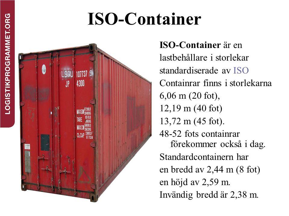 ISO-Container ISO-Container är en lastbehållare i storlekar standardiserade av ISO Containrar finns i storlekarna 6,06 m (20 fot), 12,19 m (40 fot) 13