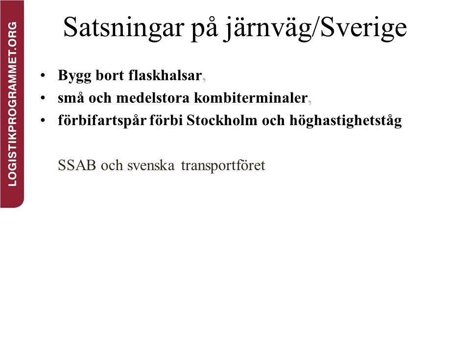 Satsningar på järnväg/Sverige Bygg bort flaskhalsar, små och medelstora kombiterminaler, förbifartspår förbi Stockholm och höghastighetståg SSAB och s
