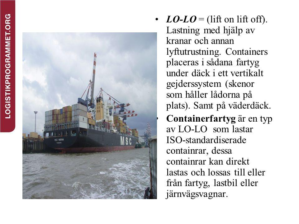 LO-LO = (lift on lift off). Lastning med hjälp av kranar och annan lyftutrustning. Containers placeras i sådana fartyg under däck i ett vertikalt gejd