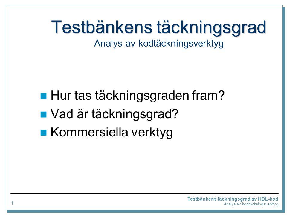 Testbänkens täckningsgrad Testbänkens täckningsgrad Analys av kodtäckningsverktyg Hur tas täckningsgraden fram.